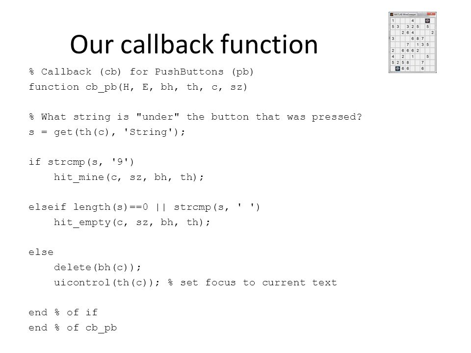 Our callback function % Callback (cb) for PushButtons (pb) function cb_pb(H, E, bh, th, c, sz) % What string is