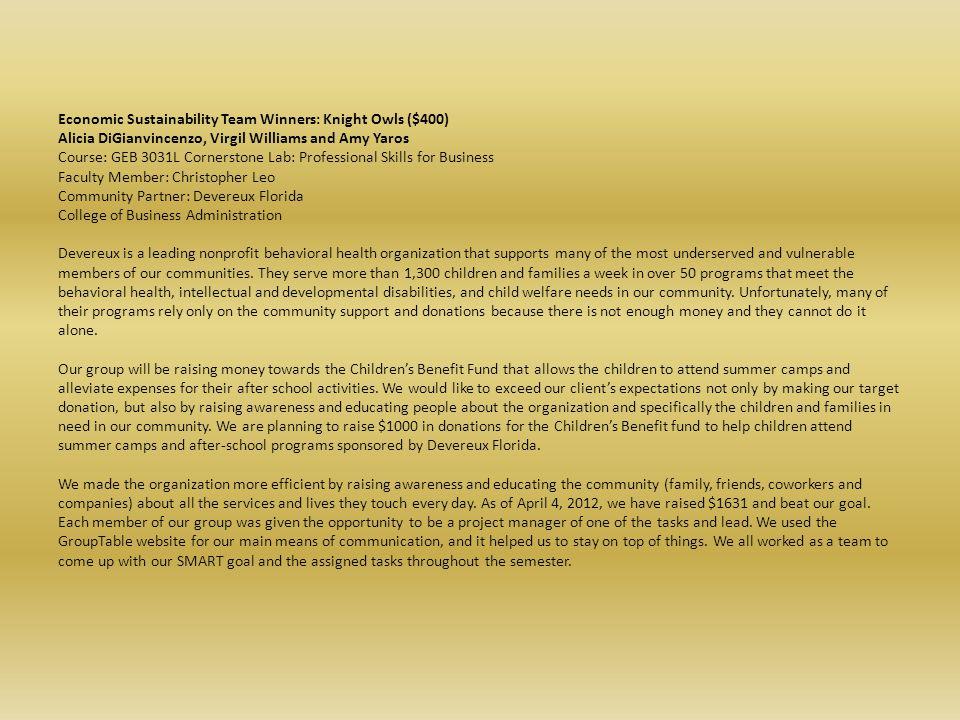 Economic Sustainability Team Winners: Knight Owls ($400) Alicia DiGianvincenzo, Virgil Williams and Amy Yaros Course: GEB 3031L Cornerstone Lab: Profe