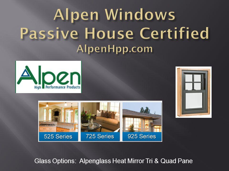 Glass Options: Alpenglass Heat Mirror Tri & Quad Pane