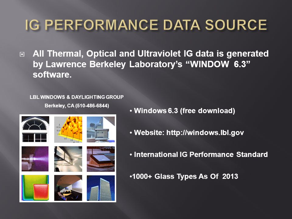 All Thermal, Optical and Ultraviolet IG data is generated by Lawrence Berkeley Laboratory's WINDOW 6.3 software.