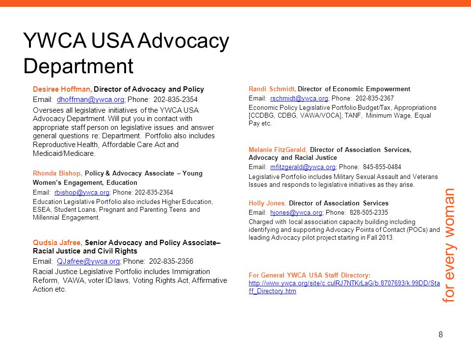 for every woman YWCA USA Advocacy Department Desiree Hoffman, Director of Advocacy and Policy Email: dhoffman@ywca.org; Phone: 202-835-2354dhoffman@ywca.org Oversees all legislative initiatives of the YWCA USA Advocacy Department.