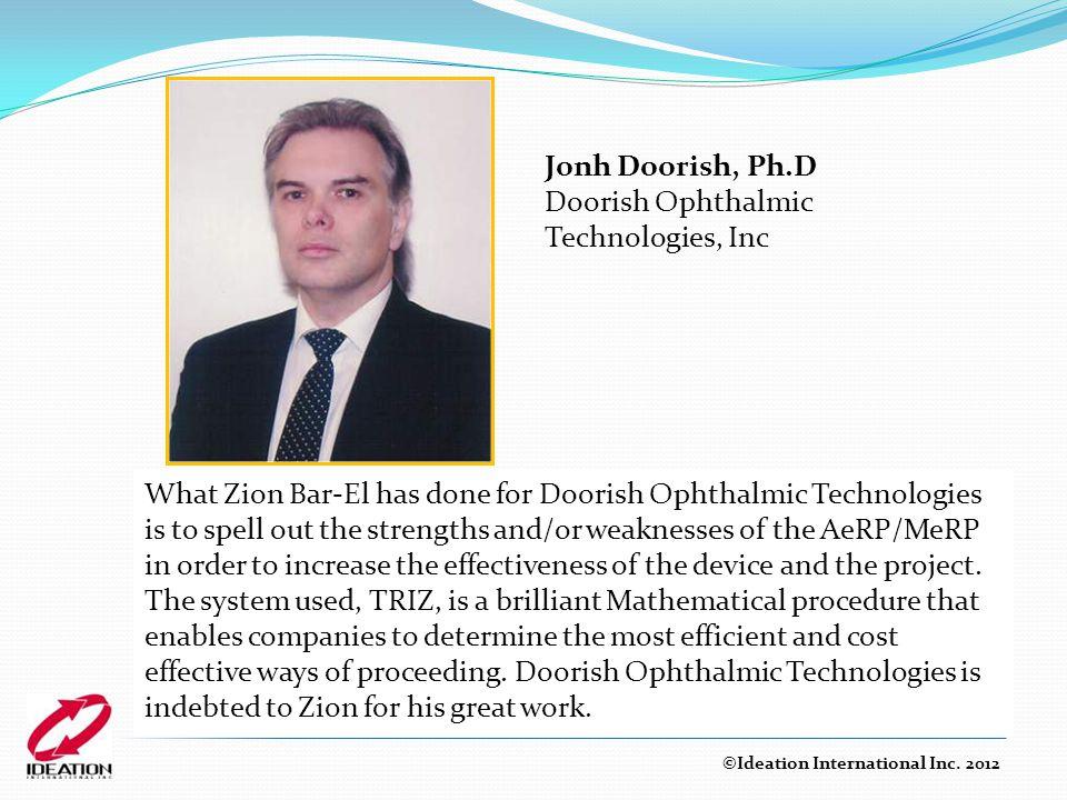 Jonh Doorish, Ph.D Doorish Ophthalmic Technologies, Inc ©Ideation International Inc. 2012 What Zion Bar-El has done for Doorish Ophthalmic Technologie
