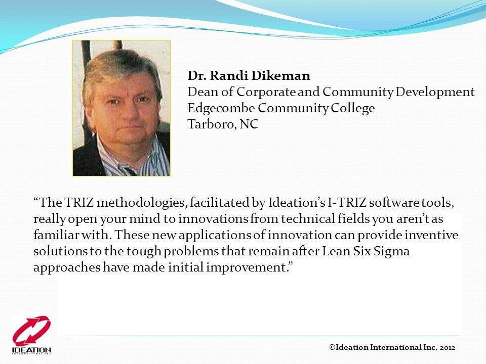 "Dr. Randi Dikeman Dean of Corporate and Community Development Edgecombe Community College Tarboro, NC ©Ideation International Inc. 2012 ""The TRIZ meth"