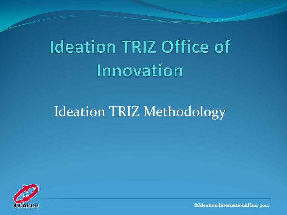 Ideation TRIZ Methodology ©Ideation International Inc. 2012