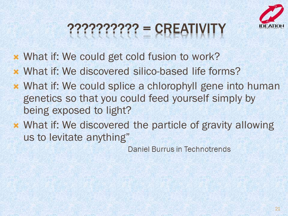  What if: We could get cold fusion to work. What if: We discovered silico-based life forms.