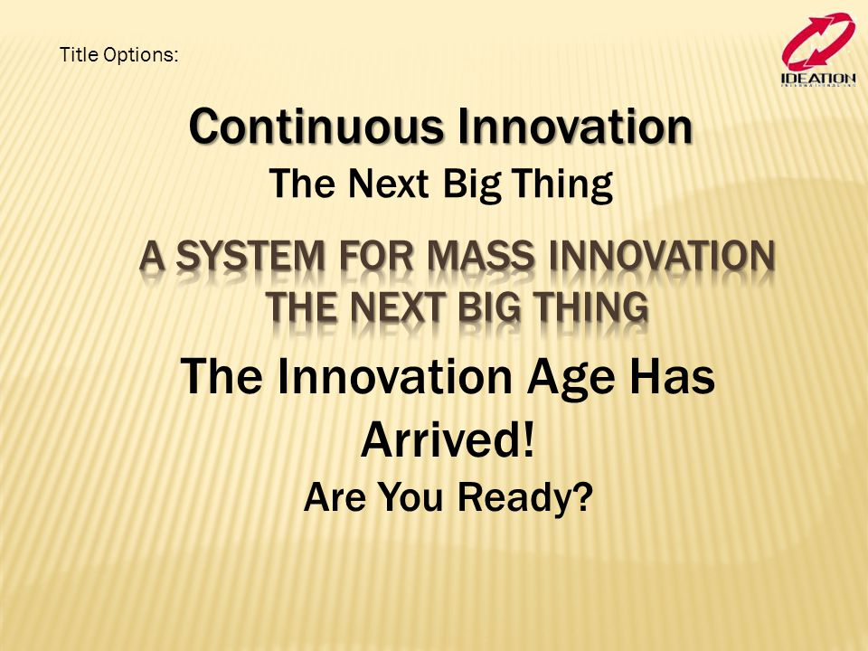 Continuous Innovation Continuous Innovation The Next Big Thing The Innovation Age Has Arrived.