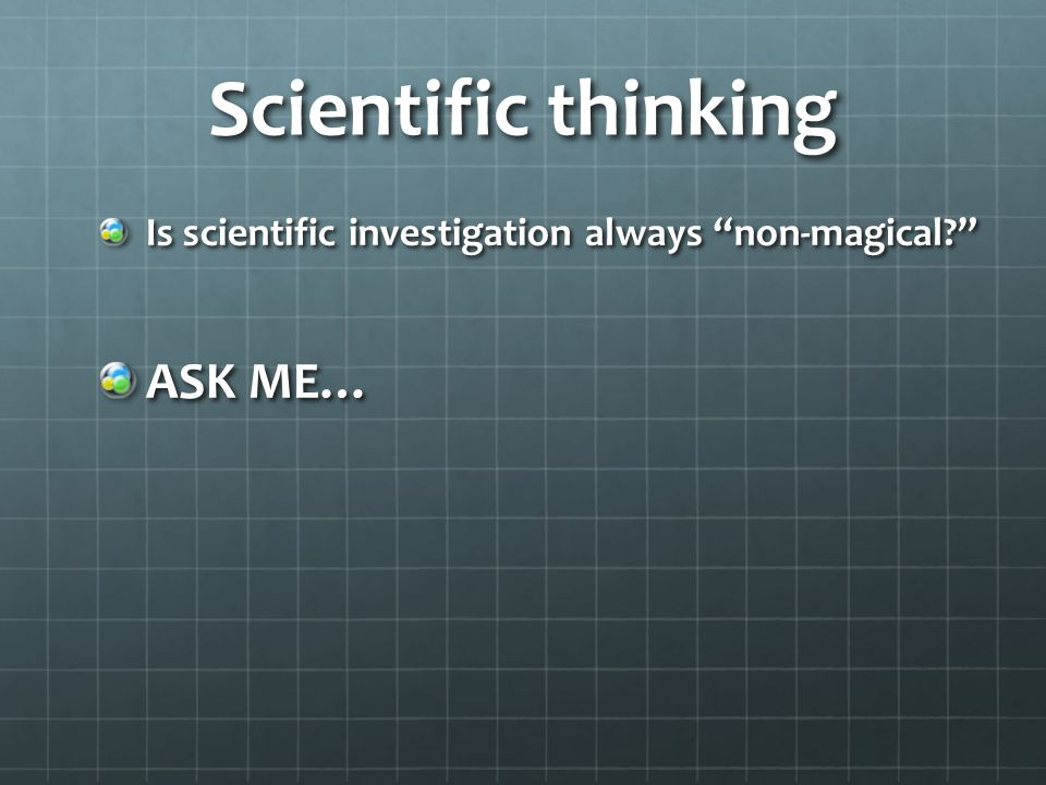 Scientific thinking Is scientific investigation always non-magical ASK ME…