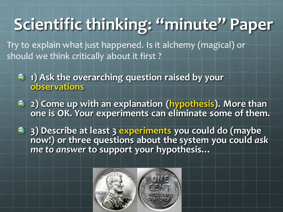 Scientific thinking: minute Paper 1) Ask the overarching question raised by your observations 2) Come up with an explanation (hypothesis).