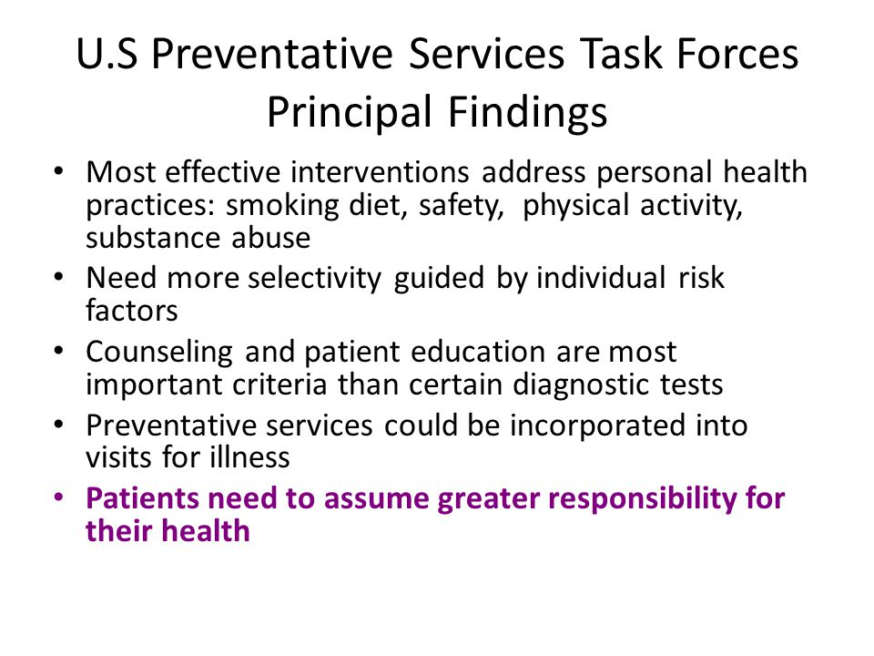 U.S Preventative Services Task Forces Principal Findings Most effective interventions address personal health practices: smoking diet, safety, physica