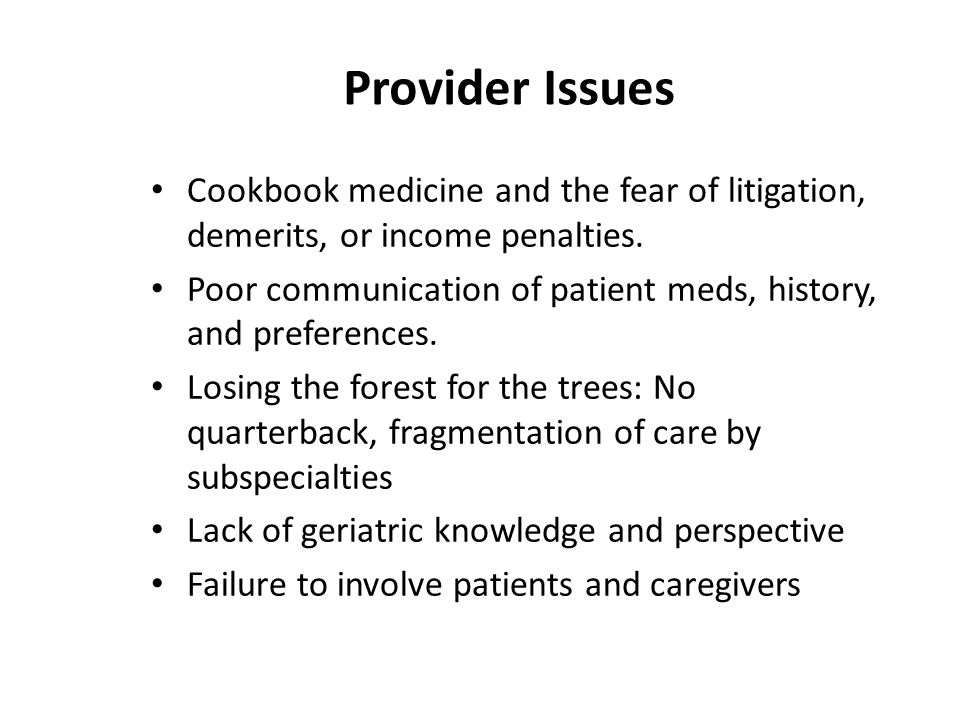 Provider Issues Cookbook medicine and the fear of litigation, demerits, or income penalties. Poor communication of patient meds, history, and preferen