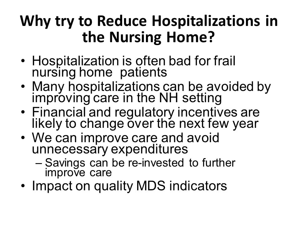 Hospitalization is often bad for frail nursing home patients Many hospitalizations can be avoided by improving care in the NH setting Financial and re