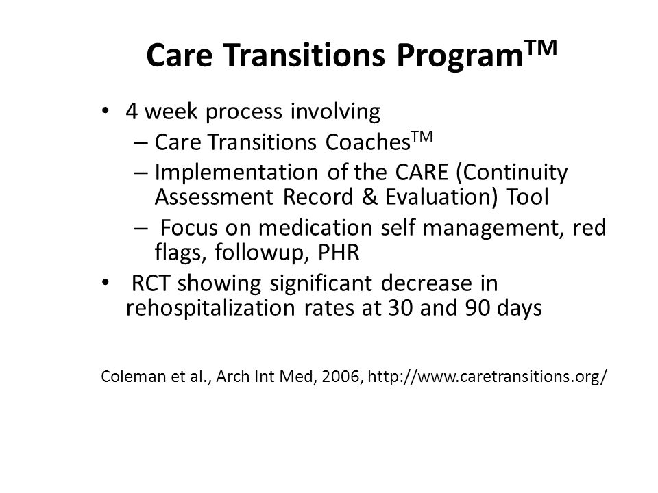 Care Transitions Program TM 4 week process involving – Care Transitions Coaches TM – Implementation of the CARE (Continuity Assessment Record & Evalua
