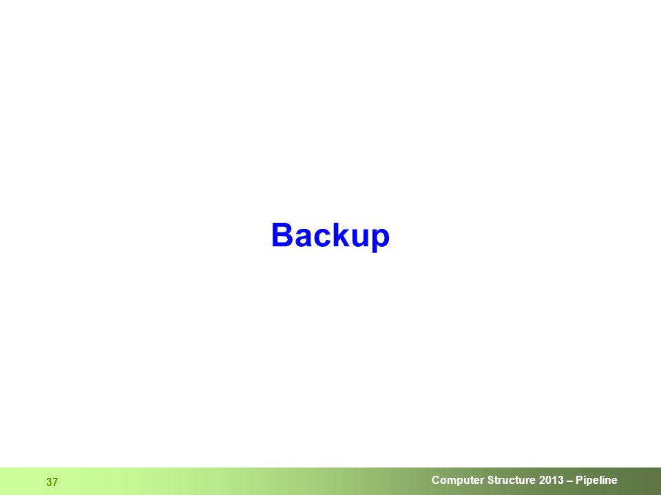 Computer Structure 2013 – Pipeline 37 Backup