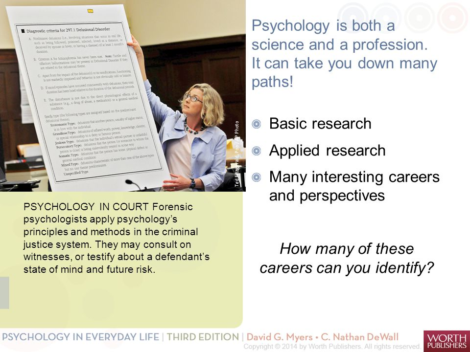Psychology is both a science and a profession. It can take you down many paths! Basic research Applied research Many interesting careers and perspecti