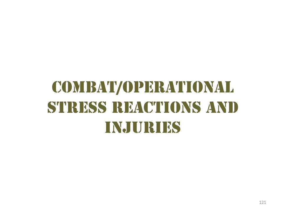 121 Combat/operational stress reactions and injuries