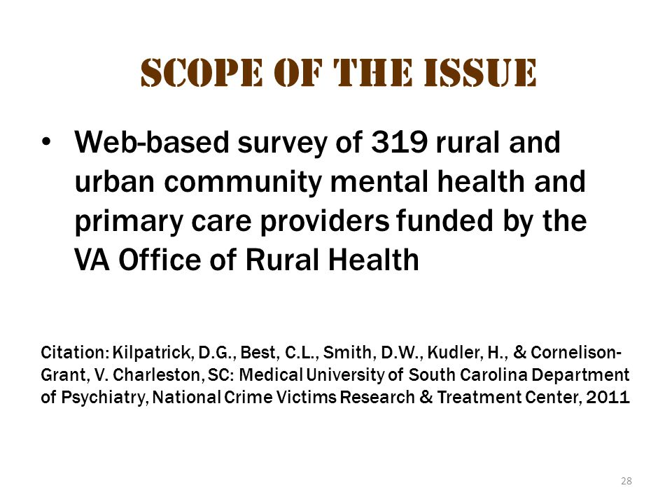 28 Scope of the Issue Web-based survey of 319 rural and urban community mental health and primary care providers funded by the VA Office of Rural Heal