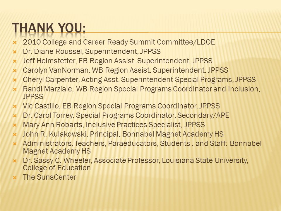  2010 College and Career Ready Summit Committee/LDOE  Dr. Diane Roussel, Superintendent, JPPSS  Jeff Helmstetter, EB Region Assist. Superintendent,