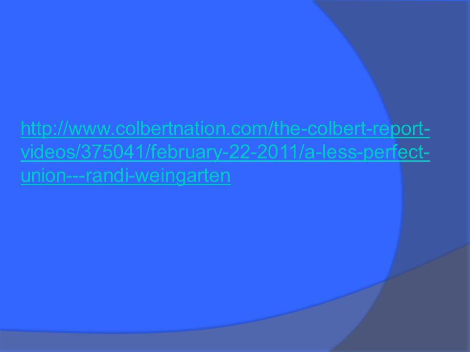 http://www.colbertnation.com/the-colbert-report- videos/375041/february-22-2011/a-less-perfect- union---randi-weingarten