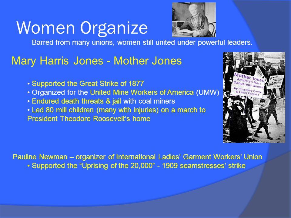Women Organize Mary Harris Jones - Mother Jones Barred from many unions, women still united under powerful leaders.