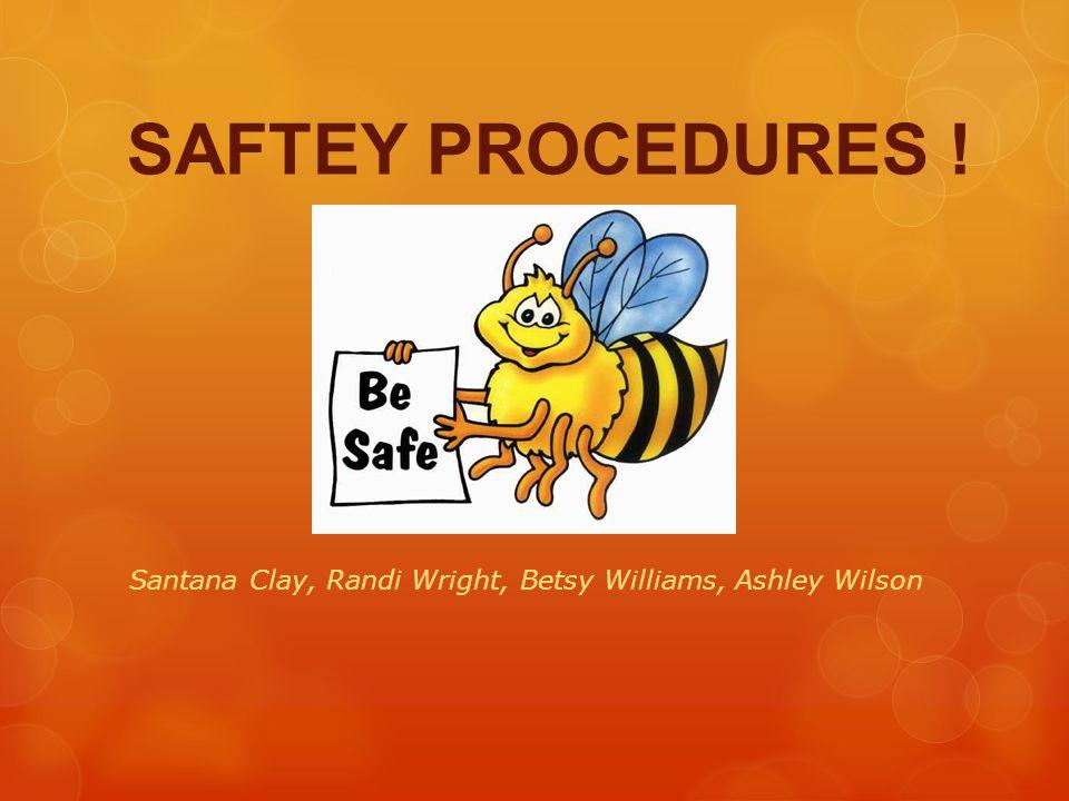 SAFTEY PROCEDURES ! Santana Clay, Randi Wright, Betsy Williams, Ashley Wilson