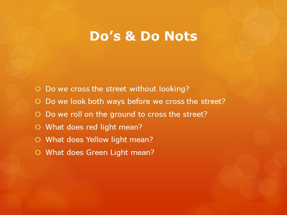 Do's & Do Nots  Do we cross the street without looking.