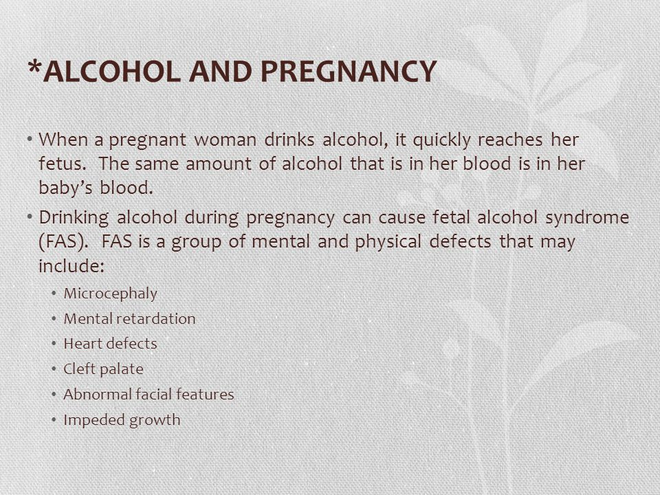 *ALCOHOL AND PREGNANCY When a pregnant woman drinks alcohol, it quickly reaches her fetus.