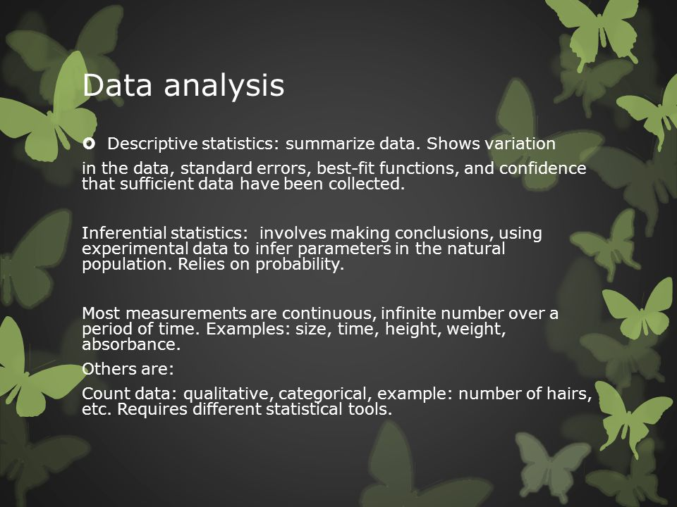 Data analysis  Descriptive statistics: summarize data. Shows variation in the data, standard errors, best-fit functions, and confidence that sufficie