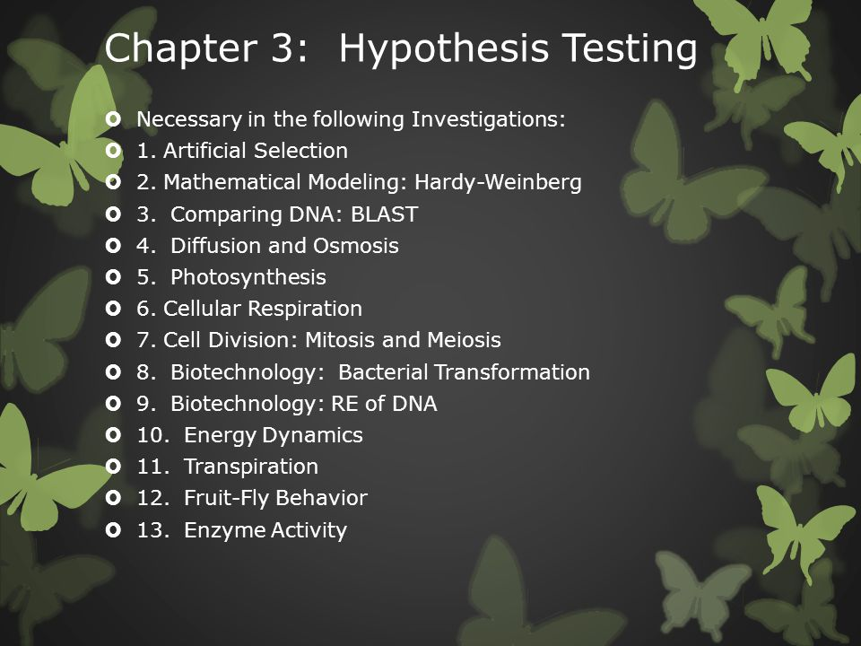 Chapter 3: Hypothesis Testing  Necessary in the following Investigations:  1. Artificial Selection  2. Mathematical Modeling: Hardy-Weinberg  3. C