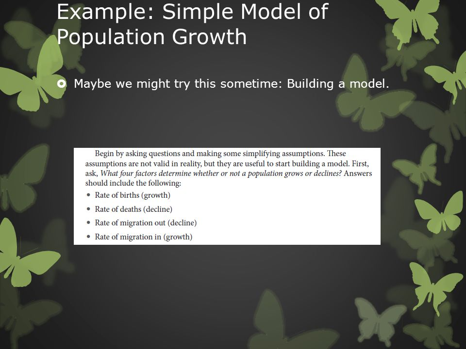 Example: Simple Model of Population Growth  Maybe we might try this sometime: Building a model.