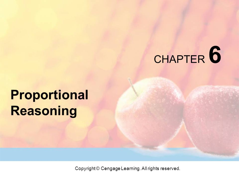 Copyright © Cengage Learning. All rights reserved. CHAPTER 6 Proportional Reasoning