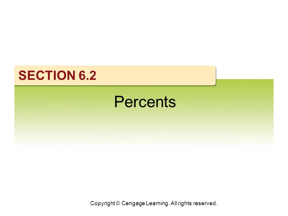 Copyright © Cengage Learning. All rights reserved. SECTION 6.2 Percents