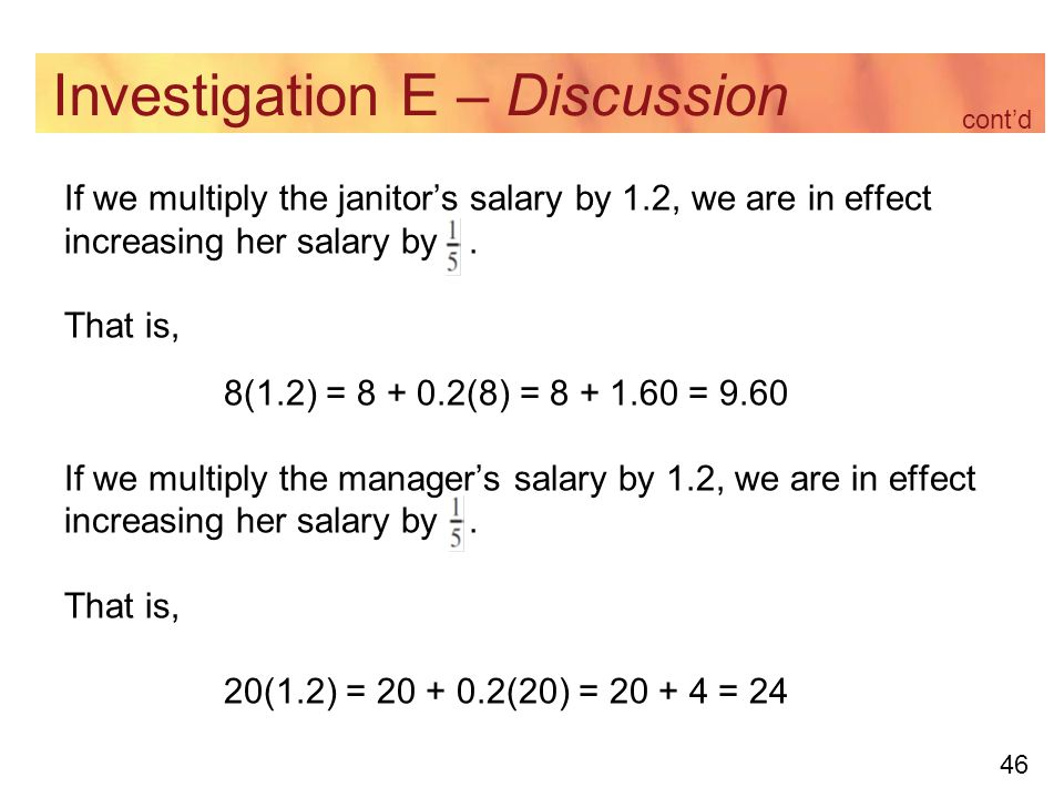 46 Investigation E – Discussion If we multiply the janitor's salary by 1.2, we are in effect increasing her salary by.