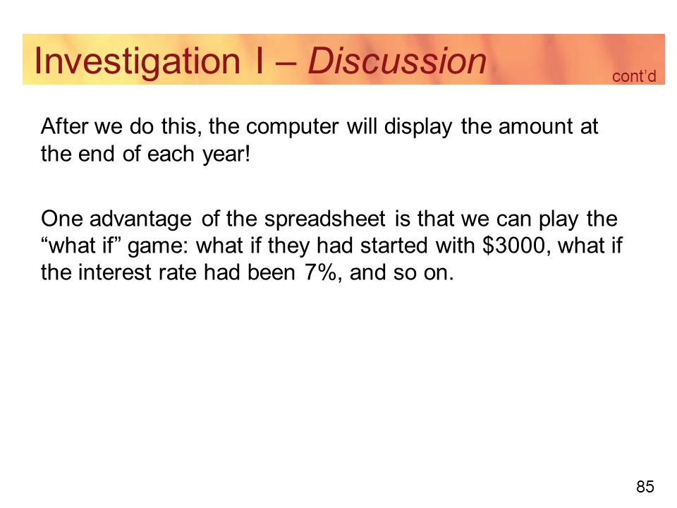 85 Investigation I – Discussion After we do this, the computer will display the amount at the end of each year.