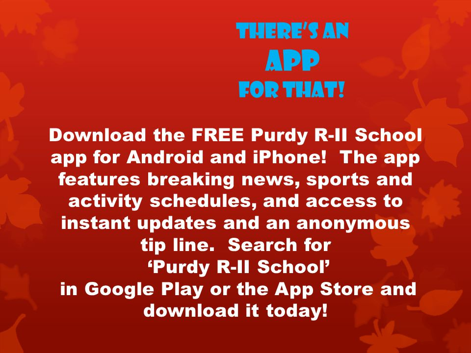 There's an App for that! Download the FREE Purdy R-II School app for Android and iPhone! The app features breaking news, sports and activity schedules