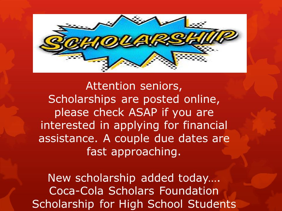 Attention seniors, Scholarships are posted online, please check ASAP if you are interested in applying for financial assistance.