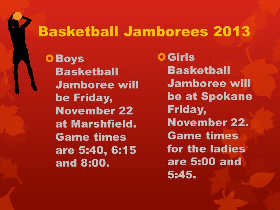 Basketball Jamborees 2013  Boys Basketball Jamboree will be Friday, November 22 at Marshfield. Game times are 5:40, 6:15 and 8:00.  Girls Basketball