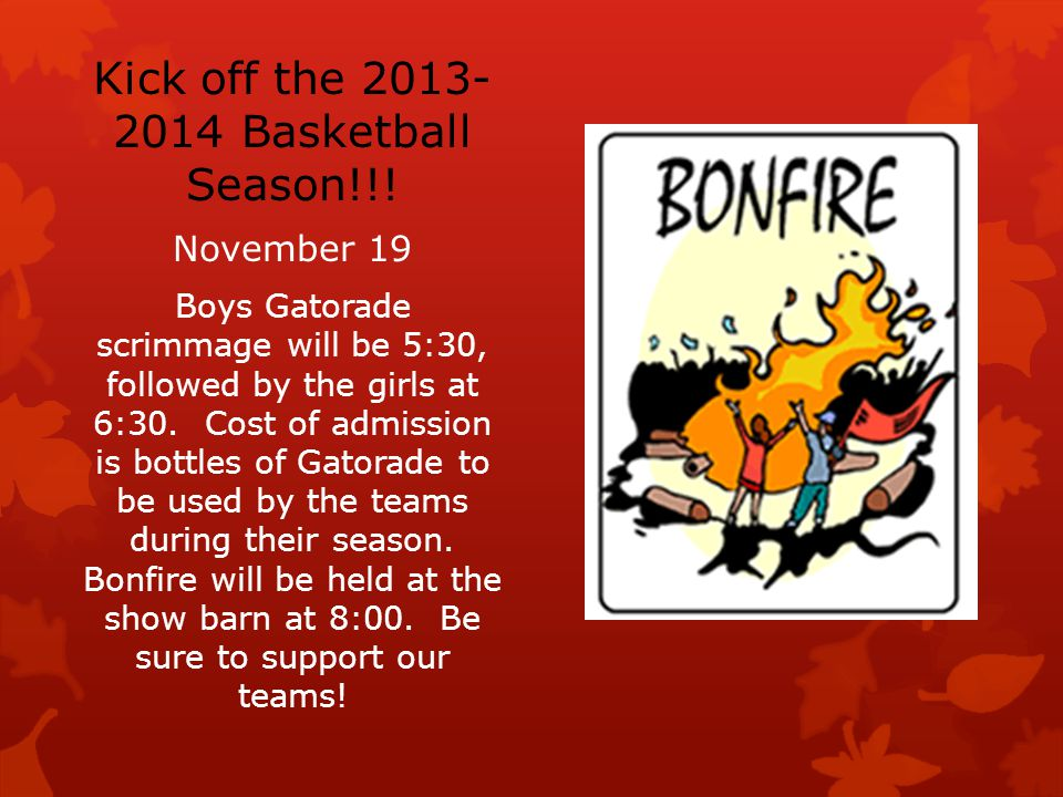 Kick off the 2013- 2014 Basketball Season!!! November 19 Boys Gatorade scrimmage will be 5:30, followed by the girls at 6:30. Cost of admission is bot