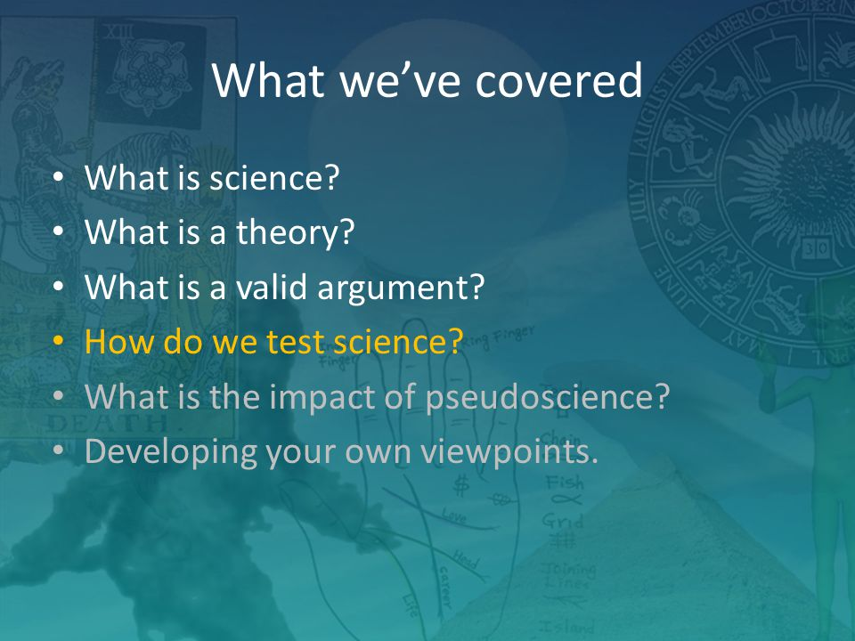 What we've covered What is science.What is a theory.