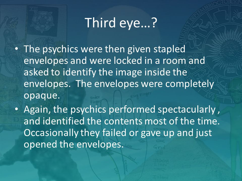 Third eye…? The psychics were then given stapled envelopes and were locked in a room and asked to identify the image inside the envelopes. The envelop