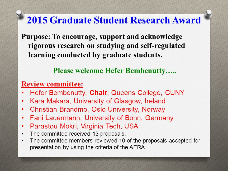 2015 Graduate Student Research Award Purpose: To encourage, support and acknowledge rigorous research on studying and self-regulated learning conducte