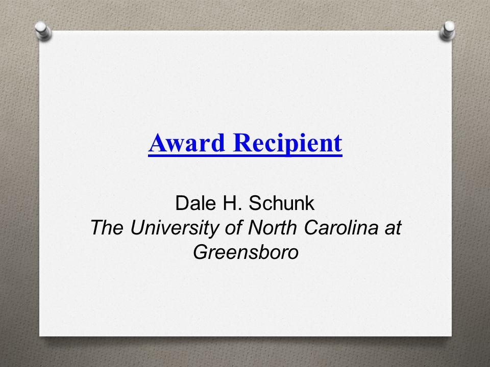 Award Recipient Dale H. Schunk The University of North Carolina at Greensboro