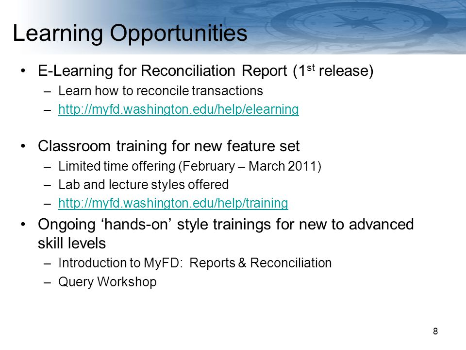 Navigating Finances at the UW Learning Opportunities E-Learning for Reconciliation Report (1 st release) –Learn how to reconcile transactions –http://myfd.washington.edu/help/elearninghttp://myfd.washington.edu/help/elearning Classroom training for new feature set –Limited time offering (February – March 2011) –Lab and lecture styles offered –http://myfd.washington.edu/help/traininghttp://myfd.washington.edu/help/training Ongoing 'hands-on' style trainings for new to advanced skill levels –Introduction to MyFD: Reports & Reconciliation –Query Workshop 8