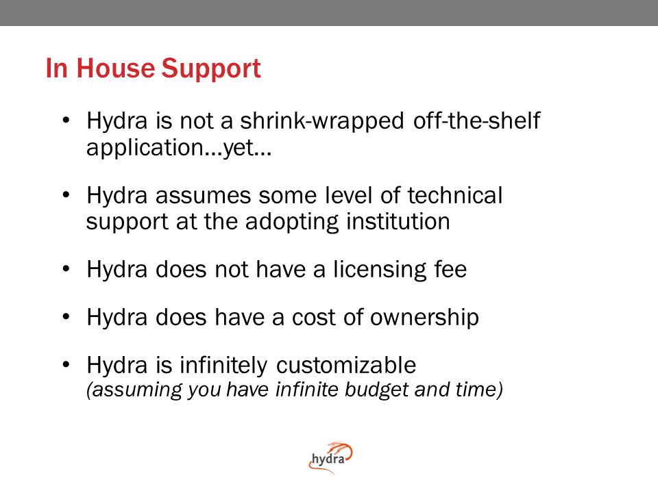 General Rails and Design contractors Hydra follows the principle of least surprise Hydra adopts rails programming patterns Hydra abstracts the intricacies of Fedora and Solr so that developers can interact with familiar ruby objects (classes) Hydra components seek to ensure clear separation of concerns, including the separation of underlying content from presentation (HTML & CSS)