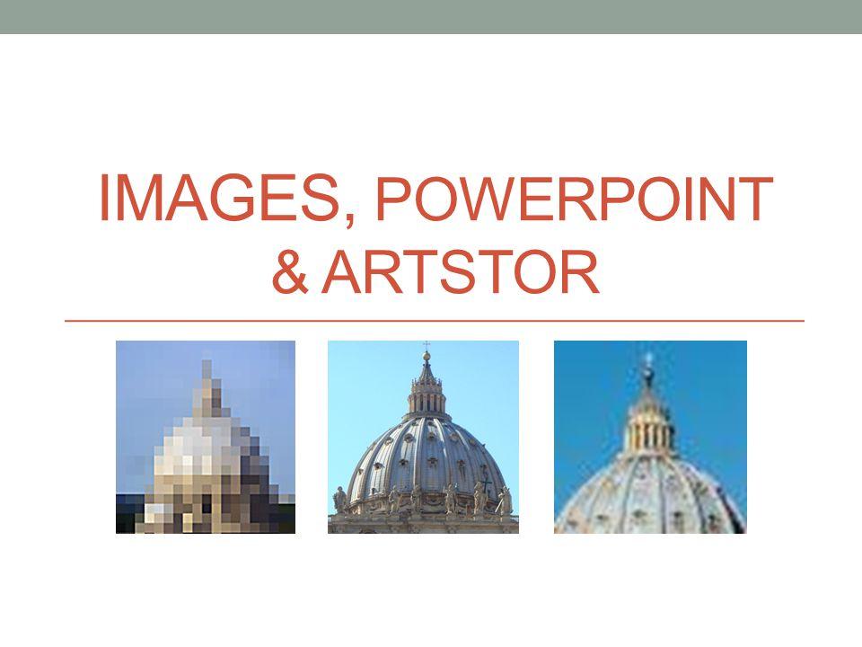 IMAGES, POWERPOINT & ARTSTOR