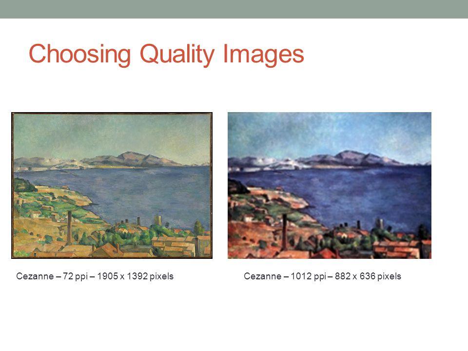 Choosing Quality Images Cezanne – 72 ppi – 1905 x 1392 pixelsCezanne – 1012 ppi – 882 x 636 pixels