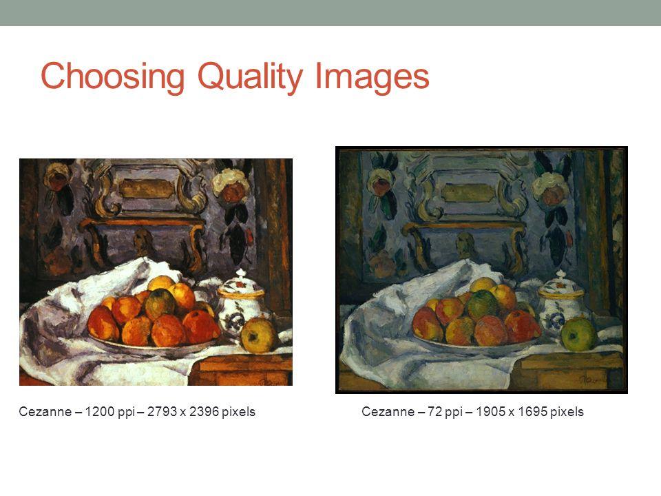Choosing Quality Images Cezanne – 1200 ppi – 2793 x 2396 pixels Cezanne – 72 ppi – 1905 x 1695 pixels