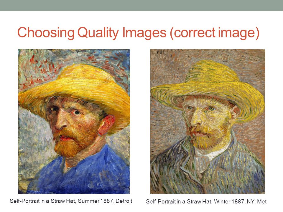 Choosing Quality Images (correct image) Self-Portrait in a Straw Hat, Summer 1887, Detroit Self-Portrait in a Straw Hat, Winter 1887, NY: Met