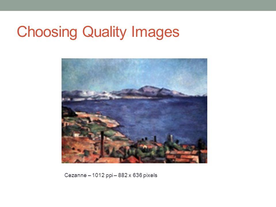 Choosing Quality Images Cezanne – 1012 ppi – 882 x 636 pixels