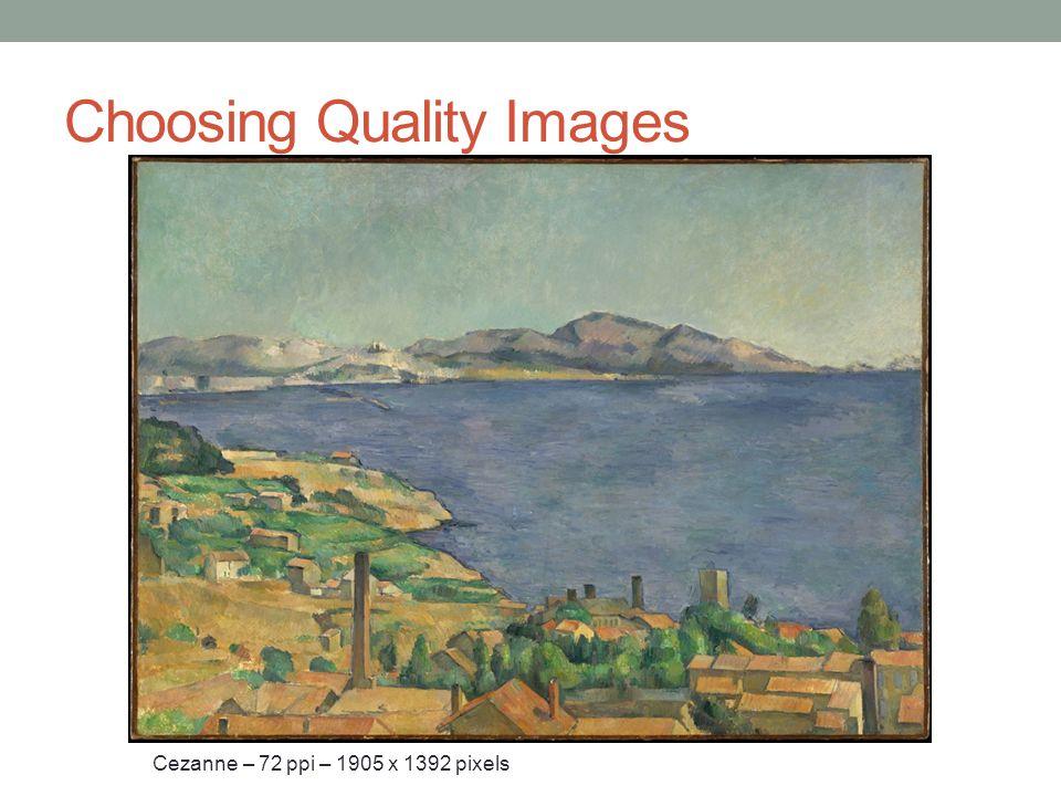 Choosing Quality Images Cezanne – 72 ppi – 1905 x 1392 pixels Cezanne – 1012 ppi – 882 x 636 pixels