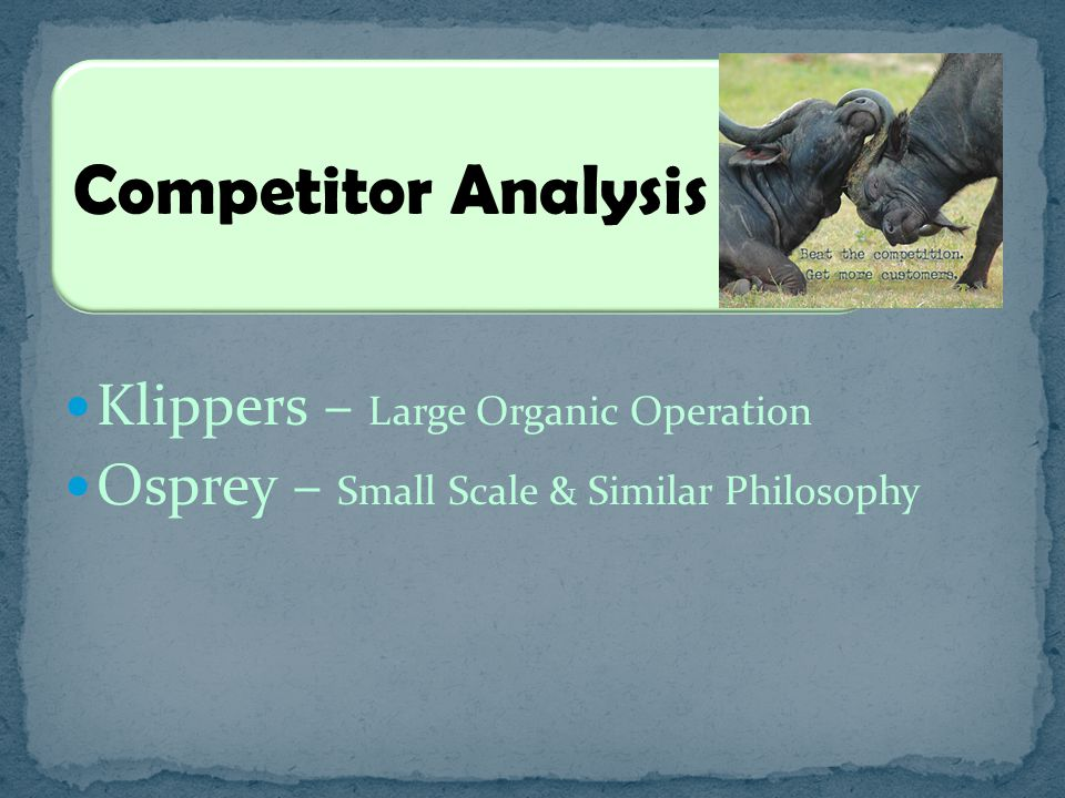 Klippers – Large Organic Operation Osprey – Small Scale & Similar Philosophy Competitor Analysis